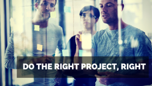 Do the right project right